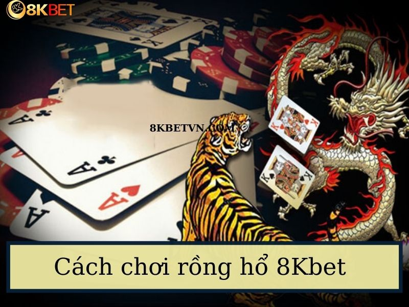 cach-choi-rong-ho-8kbet